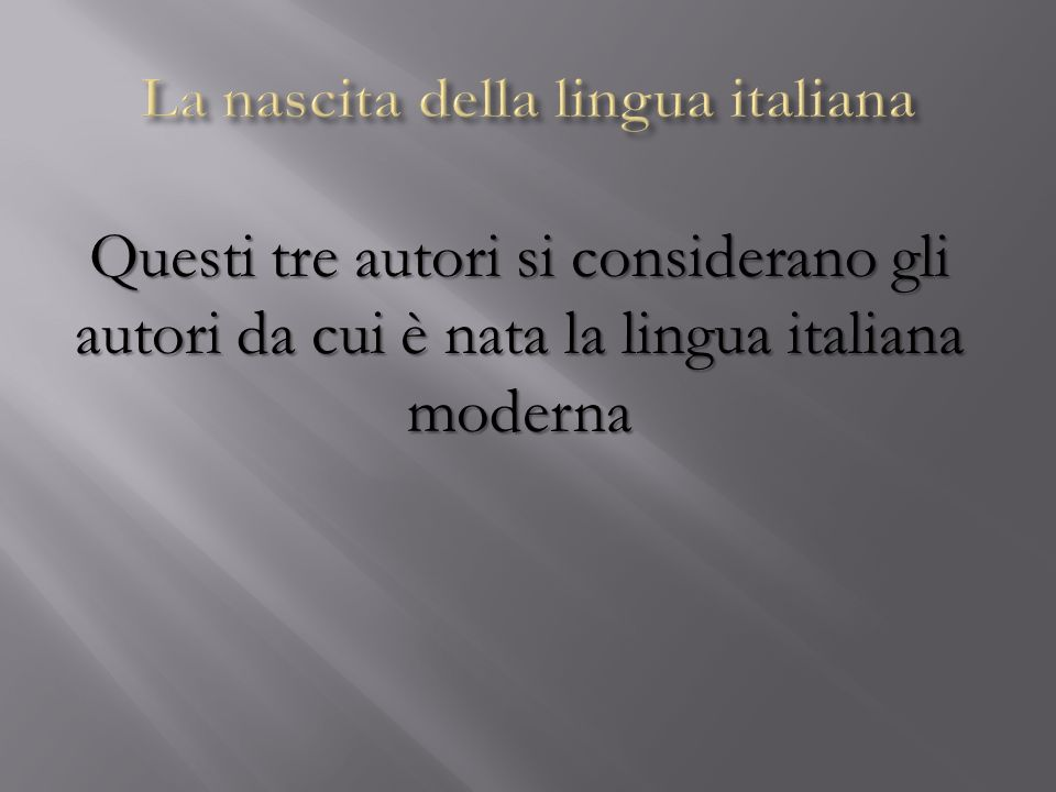 Questi tre autori si considerano gli autori da cui è nata la lingua italiana moderna