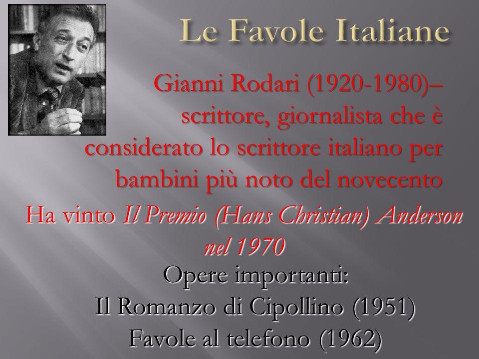 Gianni Rodari (1920-1980)– scrittore, giornalista che è considerato lo scrittore italiano per bambini più noto del novecento Opere importanti: Il Roma