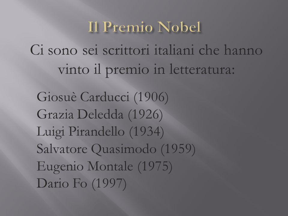 Ci sono sei scrittori italiani che hanno vinto il premio in letteratura: Giosuè Carducci (1906) Grazia Deledda (1926) Luigi Pirandello (1934) Salvator