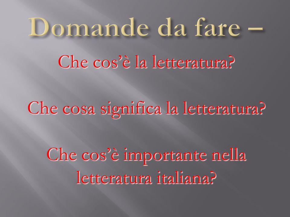 Che cosè la letteratura? Che cosa significa la letteratura? Che cosè importante nella letteratura italiana?