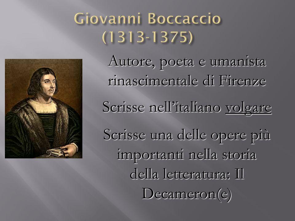 Autore, poeta e umanista rinascimentale di Firenze Scrisse nellitaliano volgare Scrisse una delle opere più importanti nella storia della letteratura: