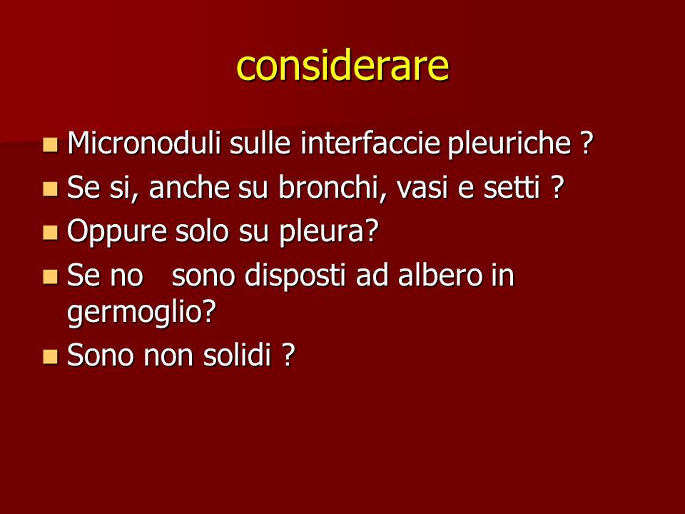 considerare Micronoduli sulle interfaccie pleuriche ? Micronoduli sulle interfaccie pleuriche ? Se si, anche su bronchi, vasi e setti ? Se si, anche s
