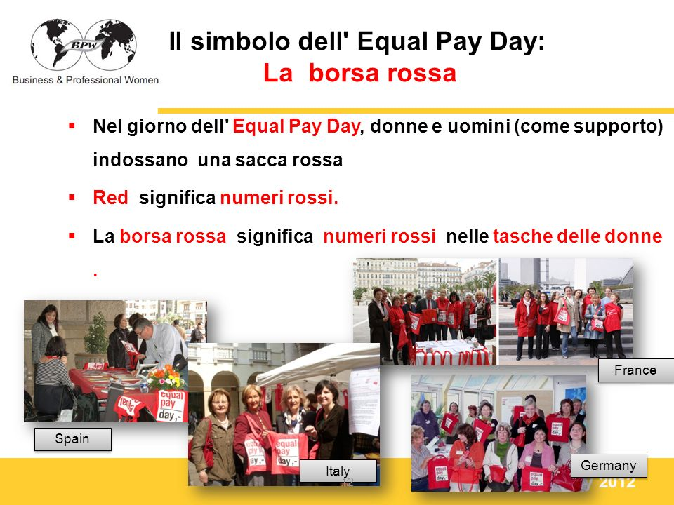 Equal Pay Day 2012 Il simbolo dell Equal Pay Day: La borsa rossa Nel giorno dell Equal Pay Day, donne e uomini (come supporto) indossano una sacca rossa Red significa numeri rossi.