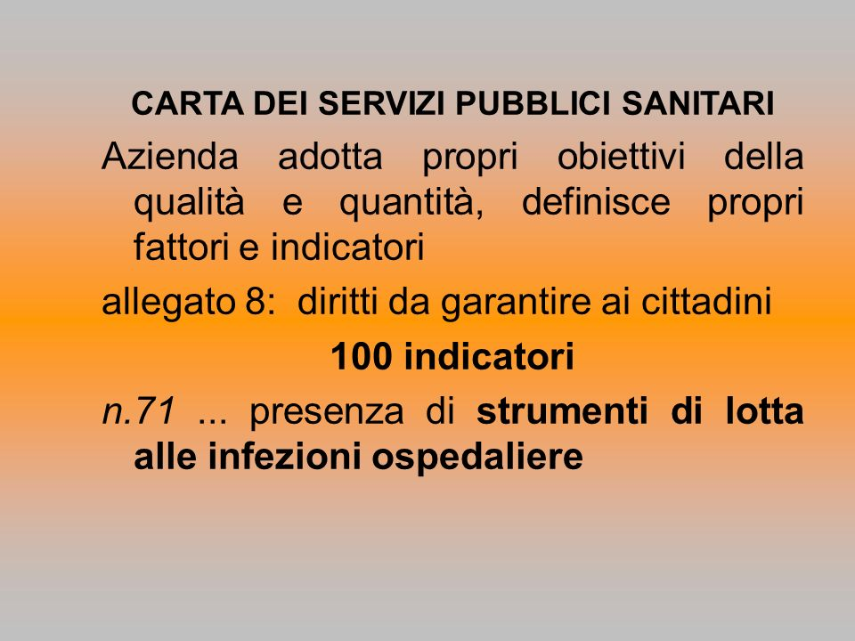 CARTA DEI SERVIZI PUBBLICI SANITARI Azienda adotta propri obiettivi della qualità e quantità, definisce propri fattori e indicatori allegato 8: diritt