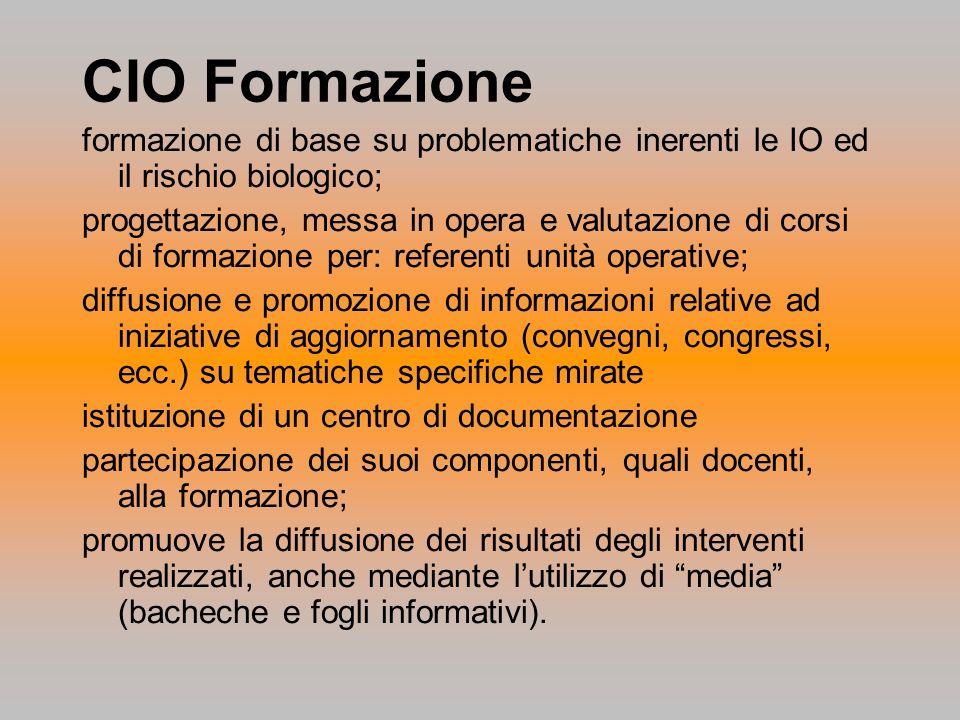 CIO Formazione formazione di base su problematiche inerenti le IO ed il rischio biologico; progettazione, messa in opera e valutazione di corsi di for