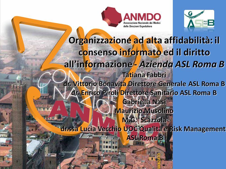 Organizzazione ad alta affidabilità: il consenso informato ed il diritto allinformazione - Azienda ASL Roma B Tatiana Fabbri dr. Vittorio Bonavita Dir