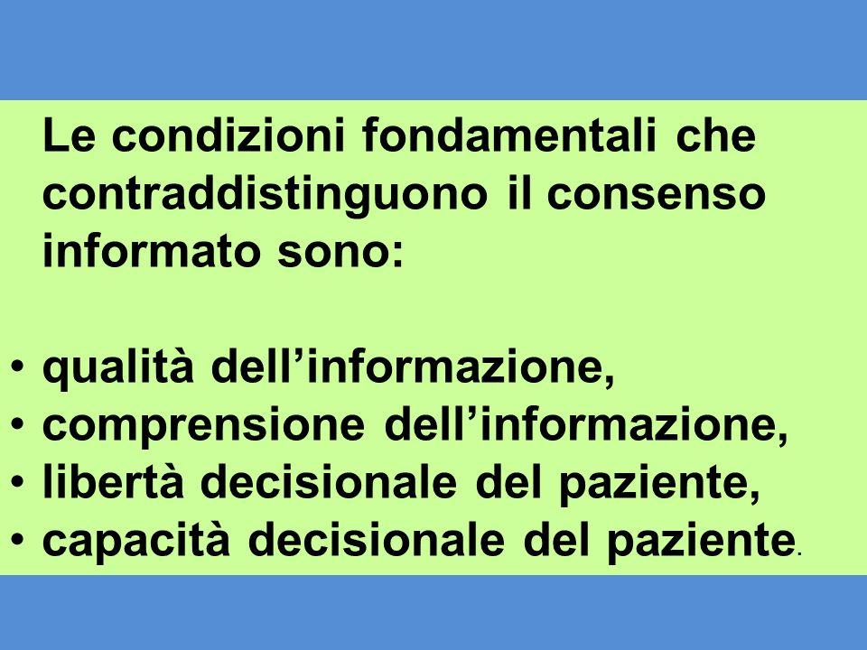 Le condizioni fondamentali che contraddistinguono il consenso informato sono: qualità dellinformazione, comprensione dellinformazione, libertà decisio