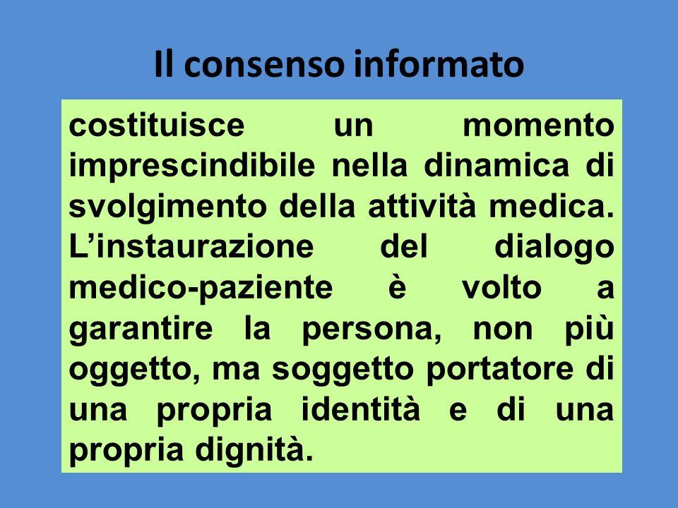 Il consenso informato costituisce un momento imprescindibile nella dinamica di svolgimento della attività medica. Linstaurazione del dialogo medico-pa