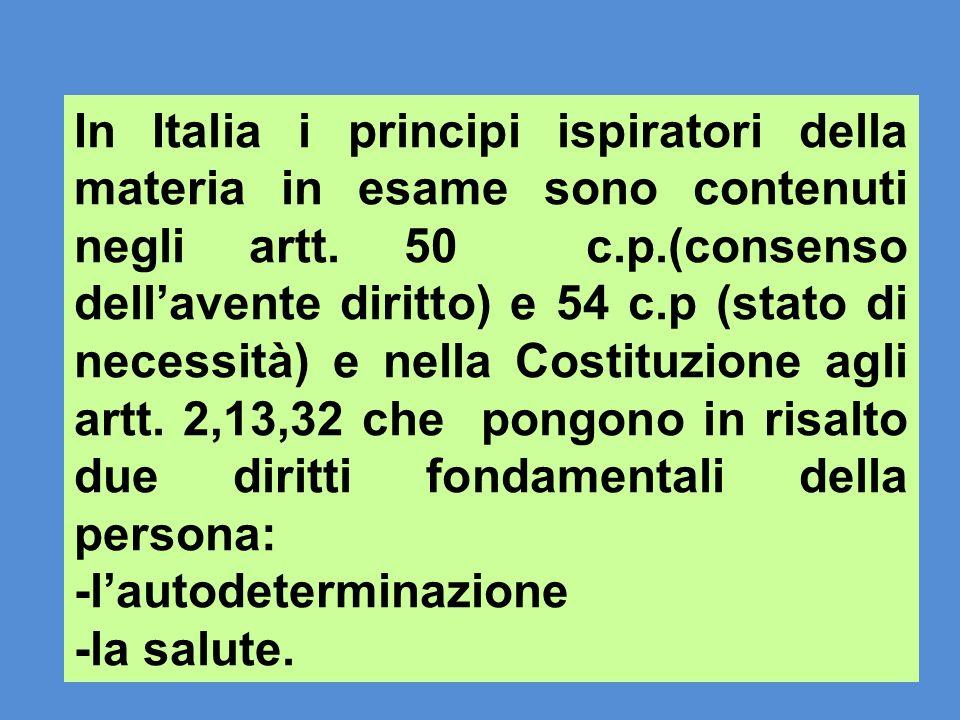 In Italia i principi ispiratori della materia in esame sono contenuti negli artt. 50 c.p.(consenso dellavente diritto) e 54 c.p (stato di necessità) e