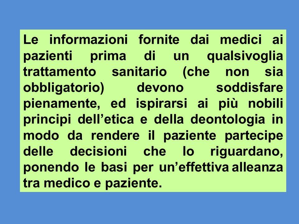 Le informazioni fornite dai medici ai pazienti prima di un qualsivoglia trattamento sanitario (che non sia obbligatorio) devono soddisfare pienamente,
