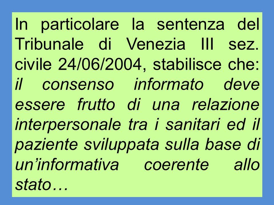 In particolare la sentenza del Tribunale di Venezia III sez. civile 24/06/2004, stabilisce che: il consenso informato deve essere frutto di una relazi