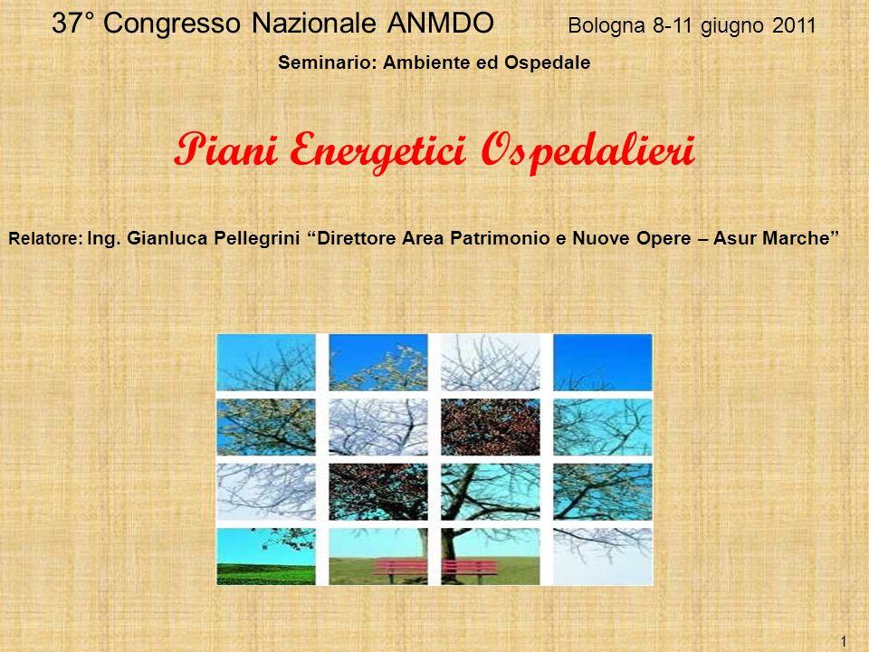 37° Congresso Nazionale ANMDO Bologna 8-11 giugno 2011 Seminario: Ambiente ed Ospedale Piani Energetici Ospedalieri Relatore: Ing. Gianluca Pellegrini