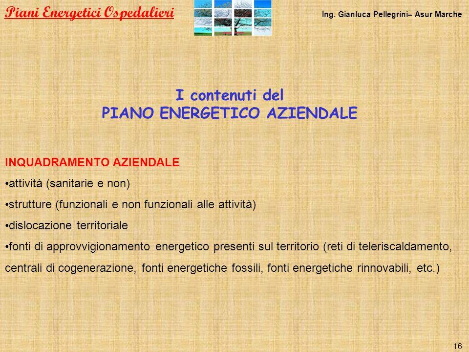 I contenuti del PIANO ENERGETICO AZIENDALE INQUADRAMENTO AZIENDALE attività (sanitarie e non) strutture (funzionali e non funzionali alle attività) di