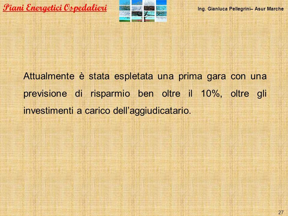 Attualmente è stata espletata una prima gara con una previsione di risparmio ben oltre il 10%, oltre gli investimenti a carico dellaggiudicatario. Pia