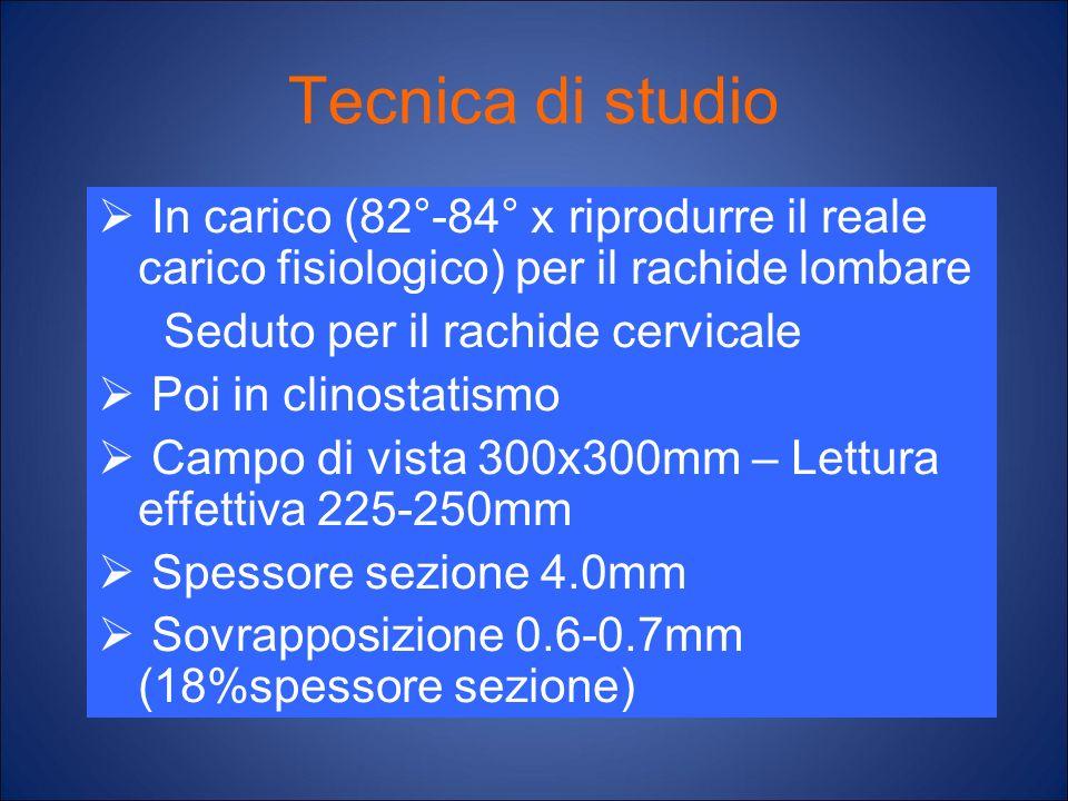 Tecnica di studio In carico (82°-84° x riprodurre il reale carico fisiologico) per il rachide lombare Seduto per il rachide cervicale Poi in clinostat