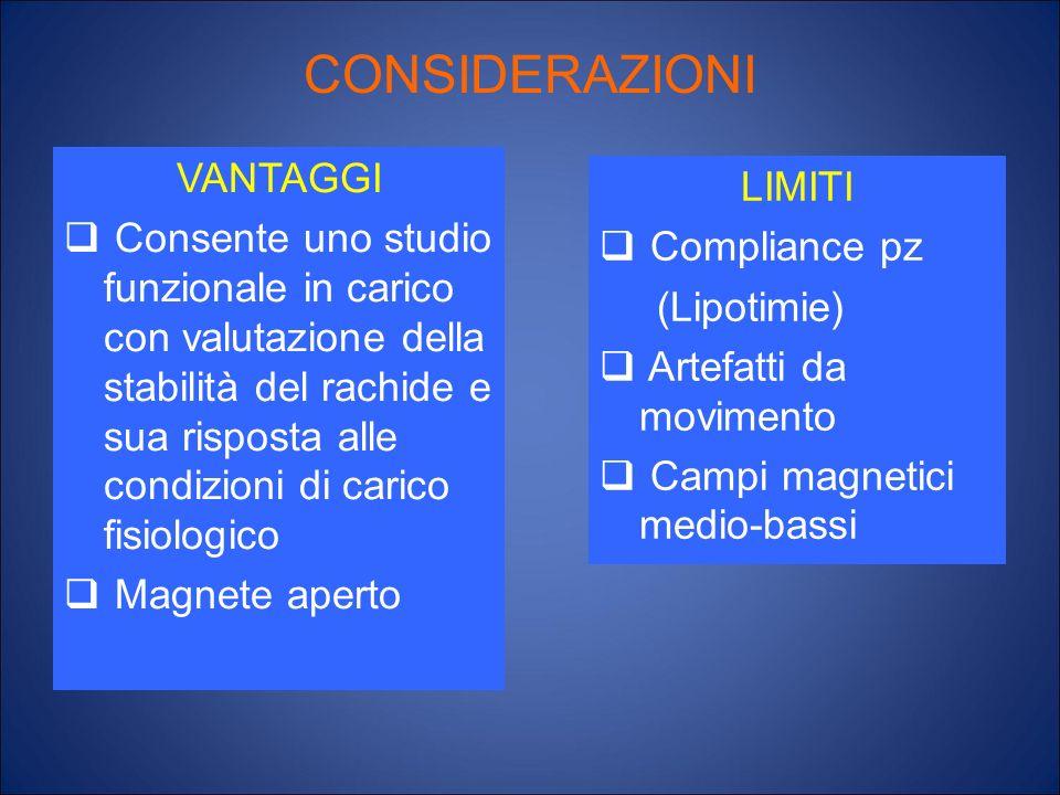 CONSIDERAZIONI VANTAGGI Consente uno studio funzionale in carico con valutazione della stabilità del rachide e sua risposta alle condizioni di carico