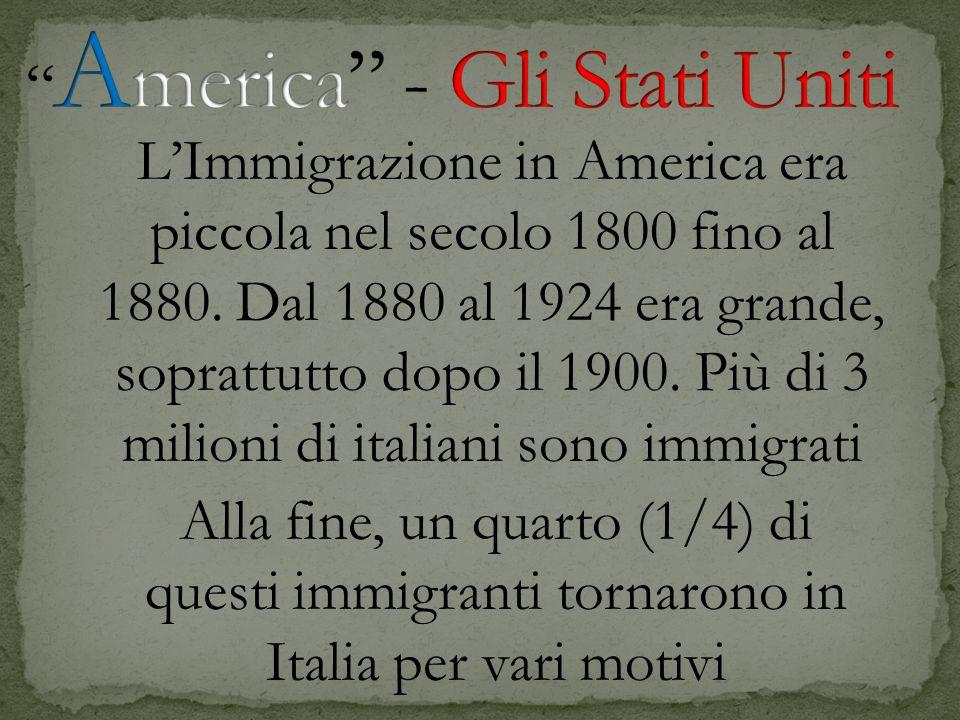 LImmigrazione in America era piccola nel secolo 1800 fino al 1880. Dal 1880 al 1924 era grande, soprattutto dopo il 1900. Più di 3 milioni di italiani
