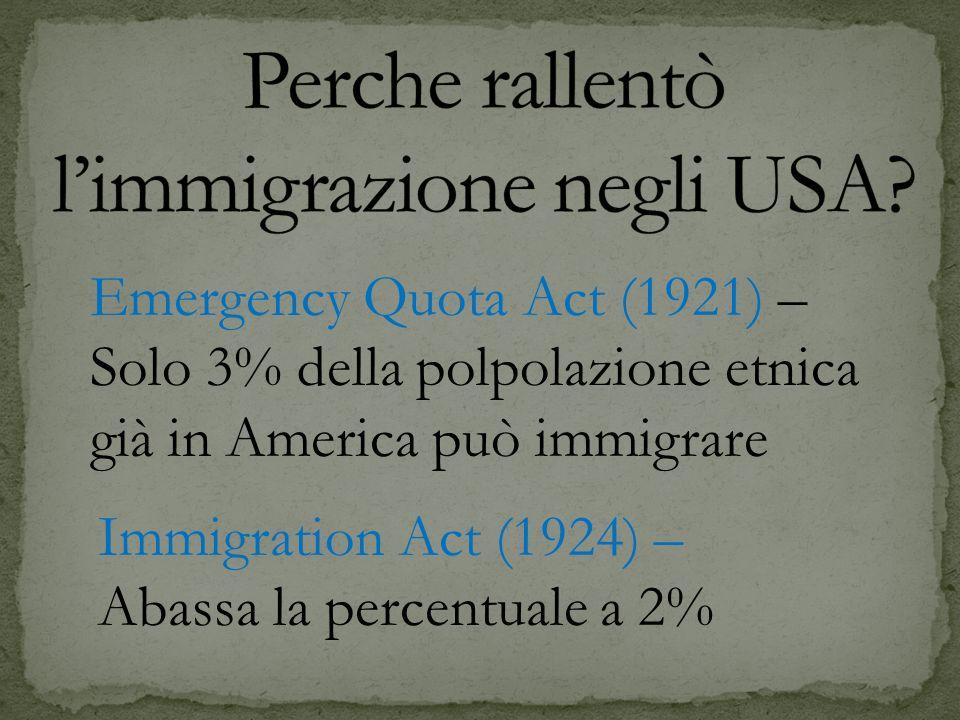 Emergency Quota Act (1921) – Solo 3% della polpolazione etnica già in America può immigrare Immigration Act (1924) – Abassa la percentuale a 2%