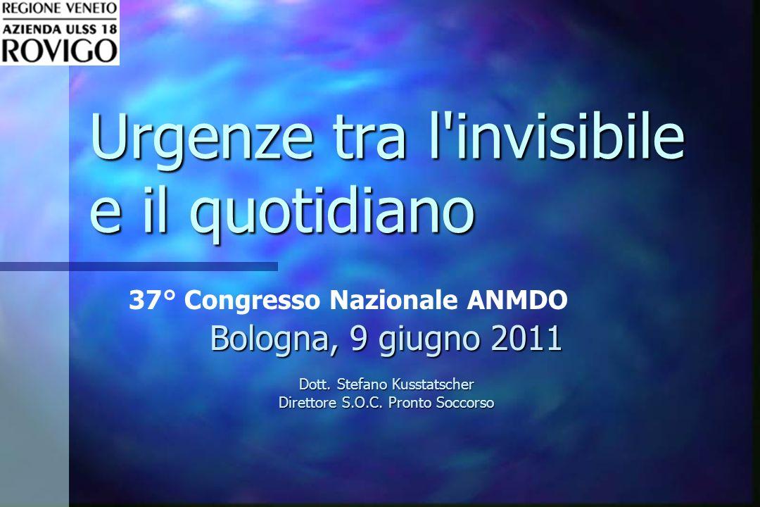 Urgenze tra l'invisibile e il quotidiano 37° Congresso Nazionale ANMDO Bologna, 9 giugno 2011 Dott. Stefano Kusstatscher Direttore S.O.C. Pronto Socco