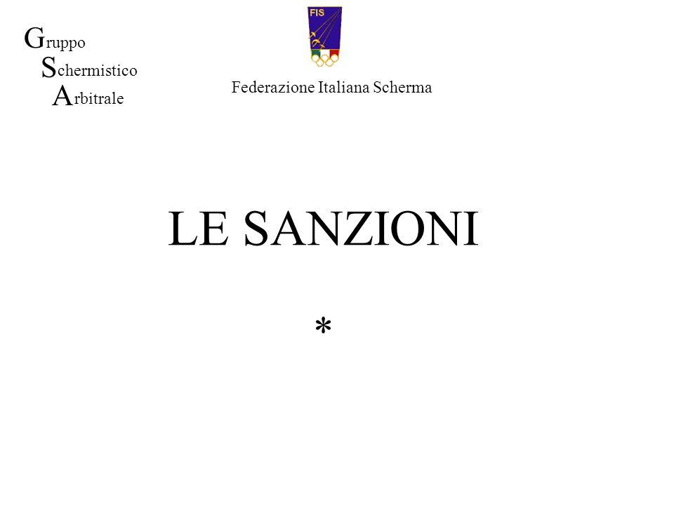 LE SANZIONI * Federazione Italiana Scherma G S A ruppo chermistico rbitrale