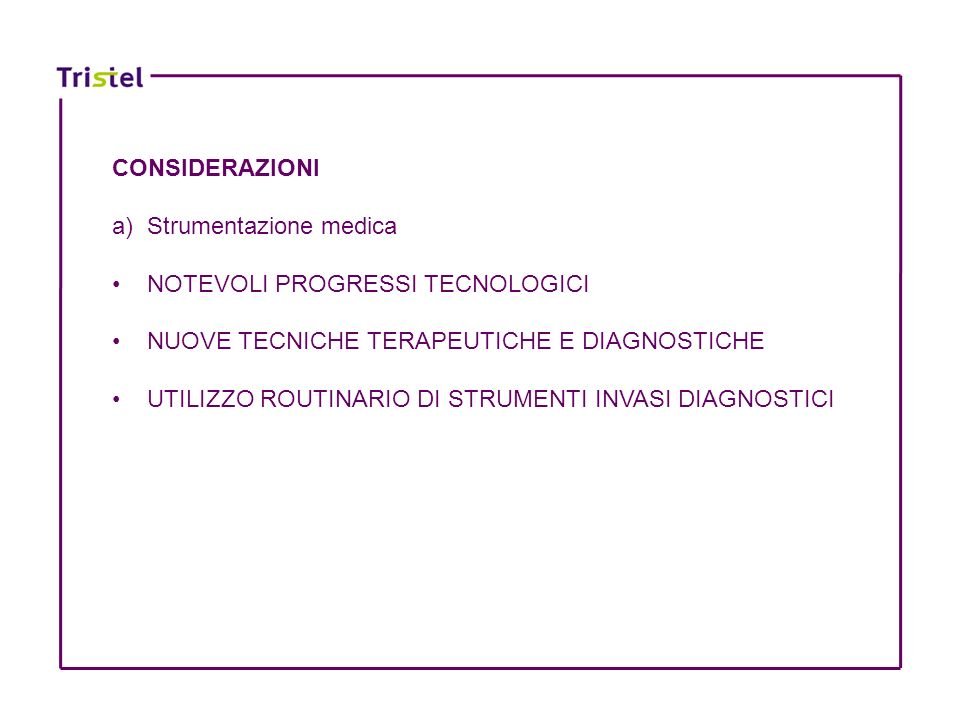 CONSIDERAZIONI a) Strumentazione medica NOTEVOLI PROGRESSI TECNOLOGICI NUOVE TECNICHE TERAPEUTICHE E DIAGNOSTICHE UTILIZZO ROUTINARIO DI STRUMENTI INVASI DIAGNOSTICI b)Tecniche di disinfezione (strumenti diagnostici invasivi)