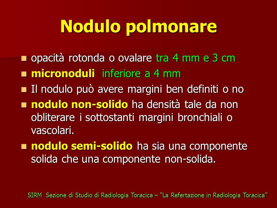 Nodulo polmonare opacità rotonda o ovalare tra 4 mm e 3 cm opacità rotonda o ovalare tra 4 mm e 3 cm micronoduli inferiore a 4 mm micronoduli inferior