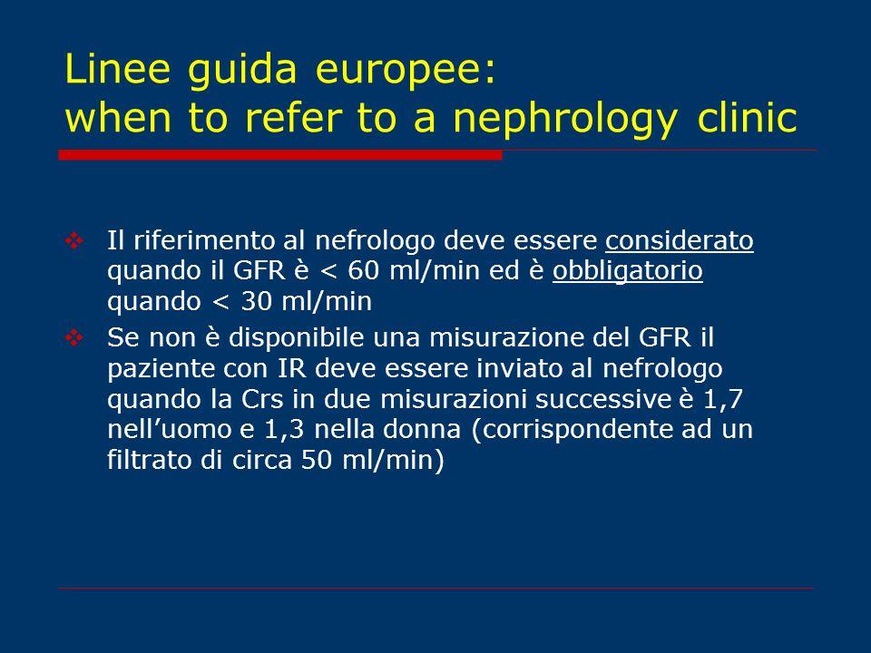 Linee guida europee: when to refer to a nephrology clinic Il riferimento al nefrologo deve essere considerato quando il GFR è < 60 ml/min ed è obbliga
