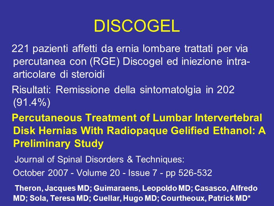 DISCOGEL 221 pazienti affetti da ernia lombare trattati per via percutanea con (RGE) Discogel ed iniezione intra- articolare di steroidi Risultati: Re