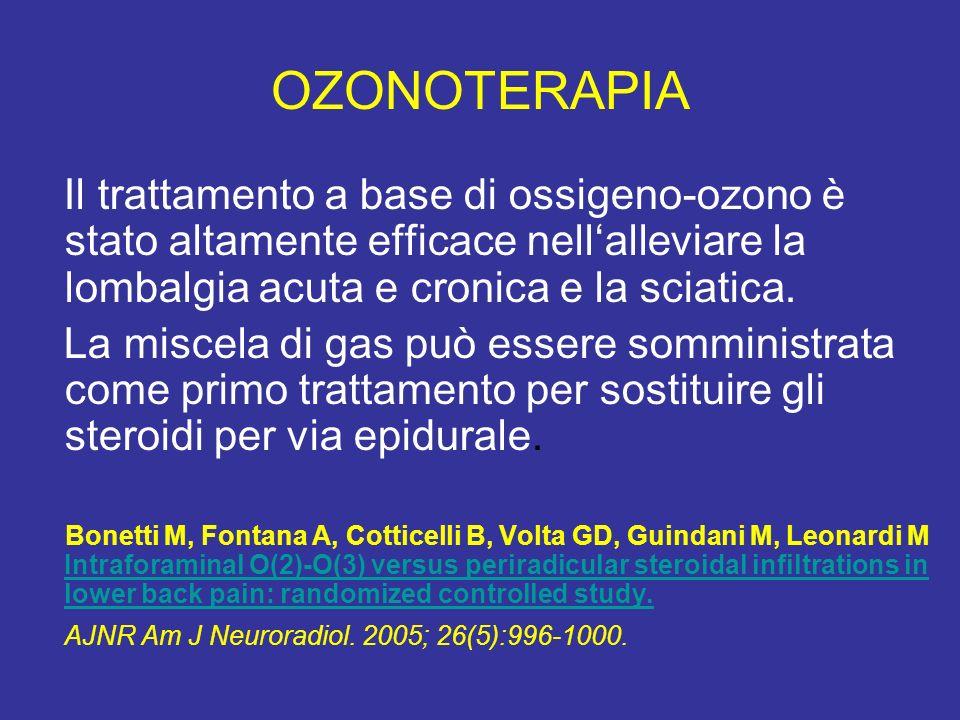 OZONOTERAPIA Il trattamento a base di ossigeno-ozono è stato altamente efficace nellalleviare la lombalgia acuta e cronica e la sciatica. La miscela d