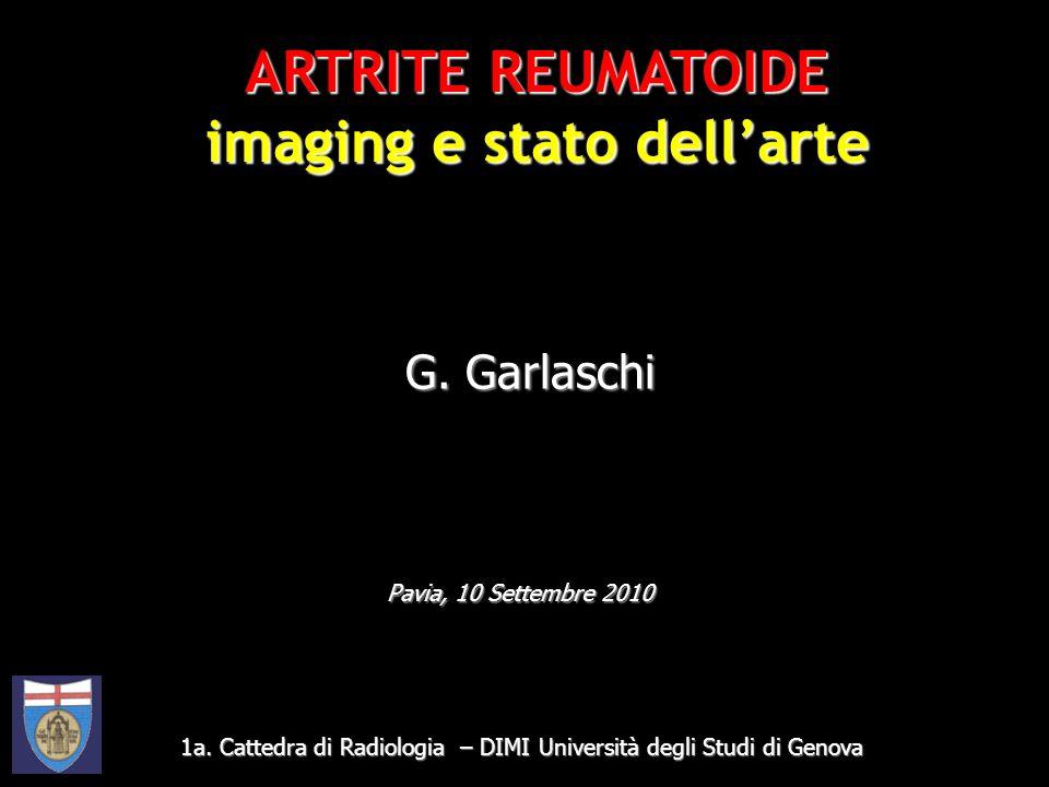 1a. Cattedra di Radiologia – DIMI Università degli Studi di Genova G. Garlaschi Pavia, 10 Settembre 2010 ARTRITE REUMATOIDE imaging e stato dellarte