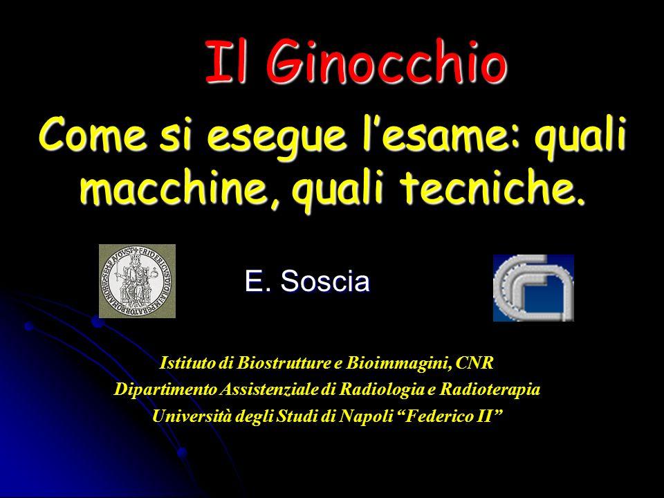 Come si esegue lesame: quali macchine, quali tecniche. E. Soscia Istituto di Biostrutture e Bioimmagini, CNR Dipartimento Assistenziale di Radiologia