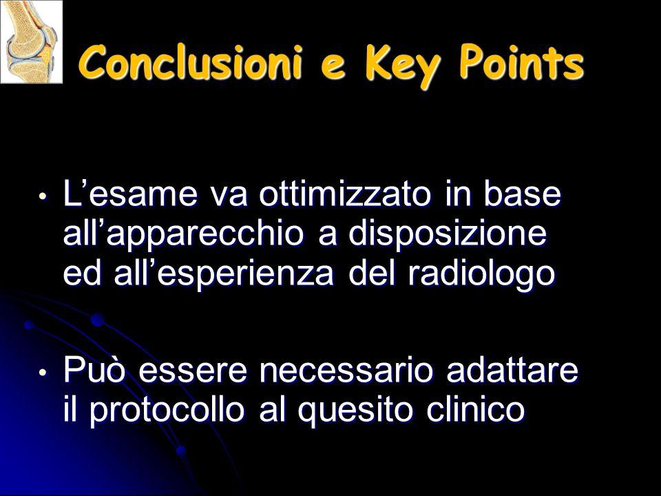 Conclusioni e Key Points Lesame va ottimizzato in base allapparecchio a disposizione ed allesperienza del radiologo Lesame va ottimizzato in base alla