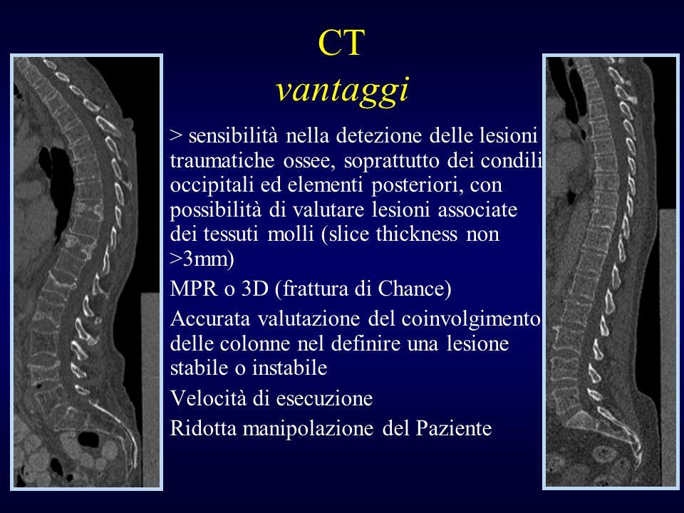 CT vantaggi -> sensibilità nella detezione delle lesioni traumatiche ossee, soprattutto dei condili occipitali ed elementi posteriori, con possibilità