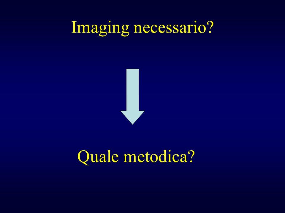 Imaging necessario? Quale metodica?