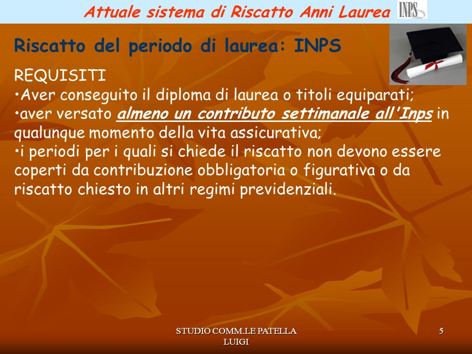 STUDIO COMM.LE PATELLA LUIGI 6 Attuale sistema di Riscatto Anni Laurea Riscatto del periodo di laurea: INPS DOMANDA Attenzione!!!.