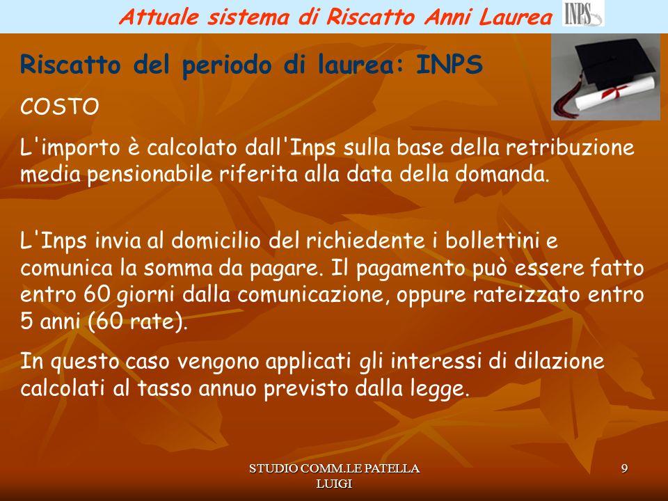 STUDIO COMM.LE PATELLA LUIGI 10 Attuale sistema di Riscatto Anni Laurea Riscatto del periodo di laurea: INPS ATTENZIONE!!.
