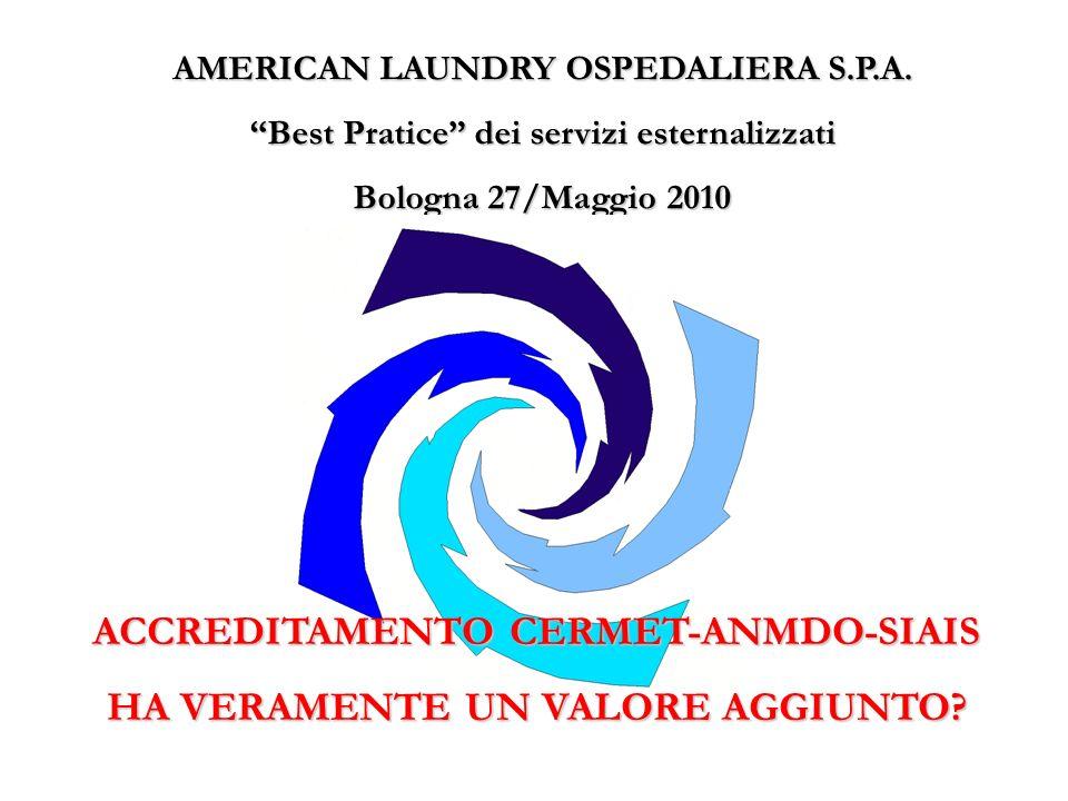 AMERICAN LAUNDRY OSPEDALIERA S.P.A. Best Pratice dei servizi esternalizzati Bologna 27/Maggio 2010 ACCREDITAMENTO CERMET-ANMDO-SIAIS HA VERAMENTE UN V