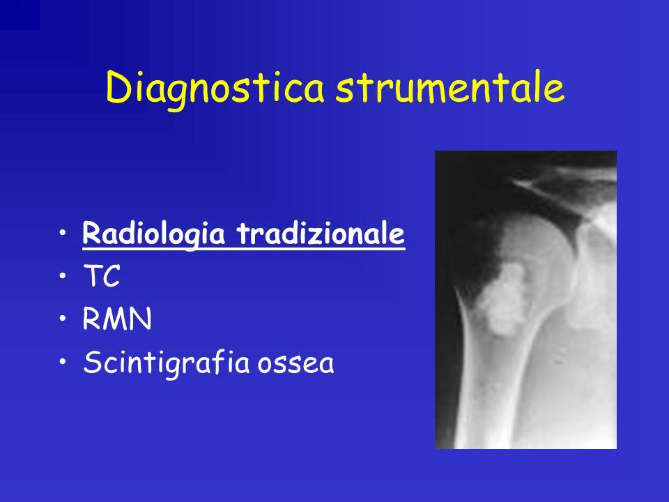Diagnostica strumentale Radiologia tradizionale TC RMN Scintigrafia ossea