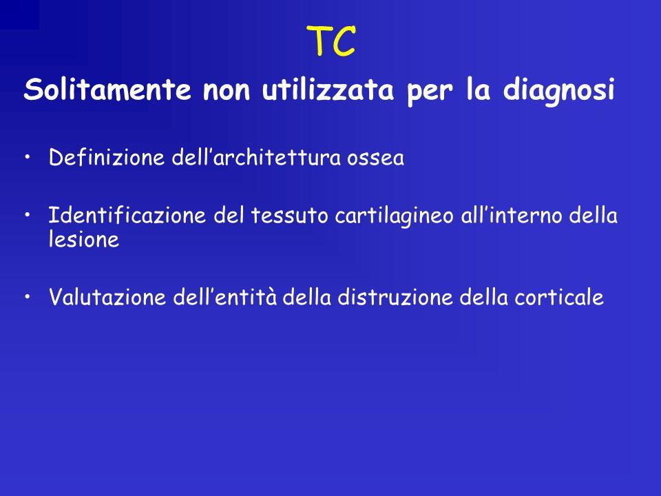 TC Solitamente non utilizzata per la diagnosi Definizione dellarchitettura ossea Identificazione del tessuto cartilagineo allinterno della lesione Valutazione dellentità della distruzione della corticale