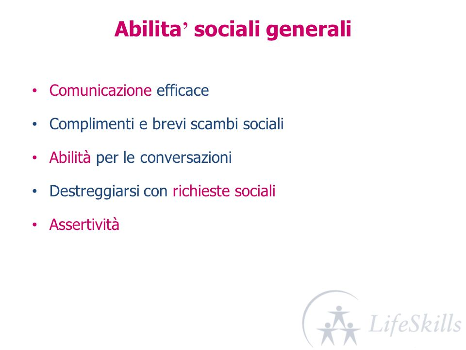 Abilita sociali generali Comunicazione efficace Complimenti e brevi scambi sociali Abilità per le conversazioni Destreggiarsi con richieste sociali As