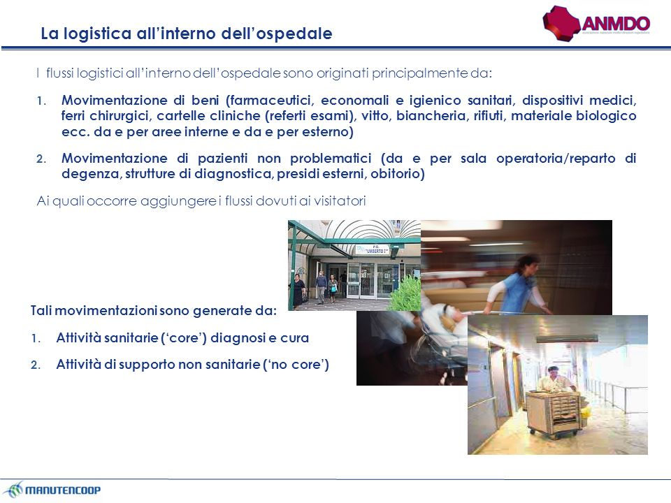 La logistica allinterno dellospedale I flussi logistici allinterno dellospedale sono originati principalmente da: 1.