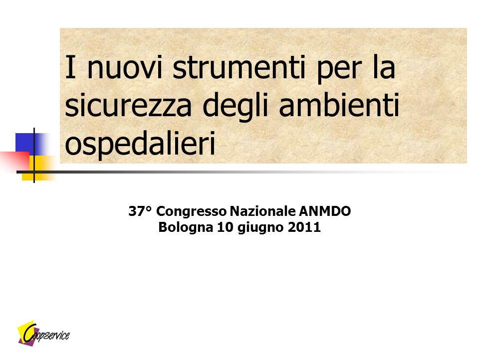 I nuovi strumenti per la sicurezza degli ambienti ospedalieri 37° Congresso Nazionale ANMDO Bologna 10 giugno 2011