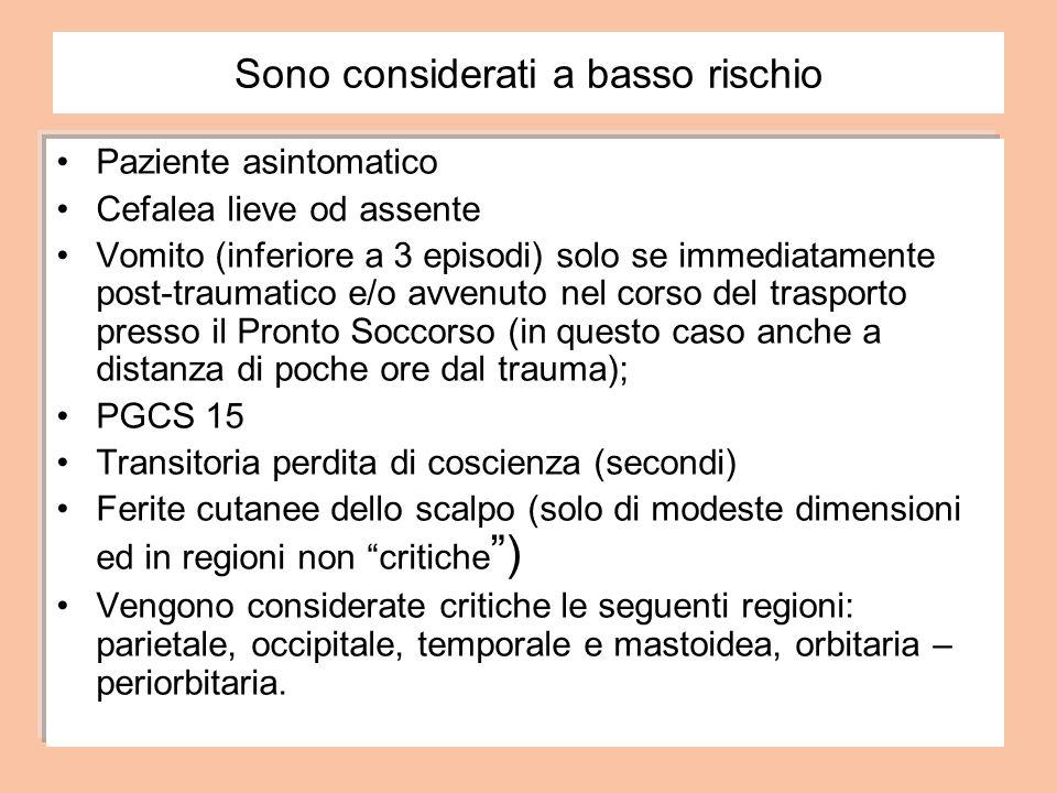 Sono considerati a basso rischio Paziente asintomatico Cefalea lieve od assente Vomito (inferiore a 3 episodi) solo se immediatamente post-traumatico