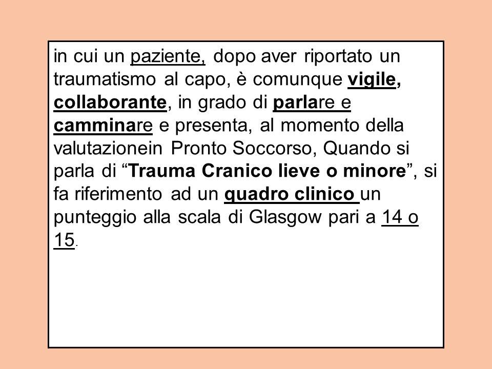 E per trauma cranico minore solo per GCS = 15 in cui un paziente, dopo aver riportato un traumatismo al capo, è comunque vigile, collaborante, in grad