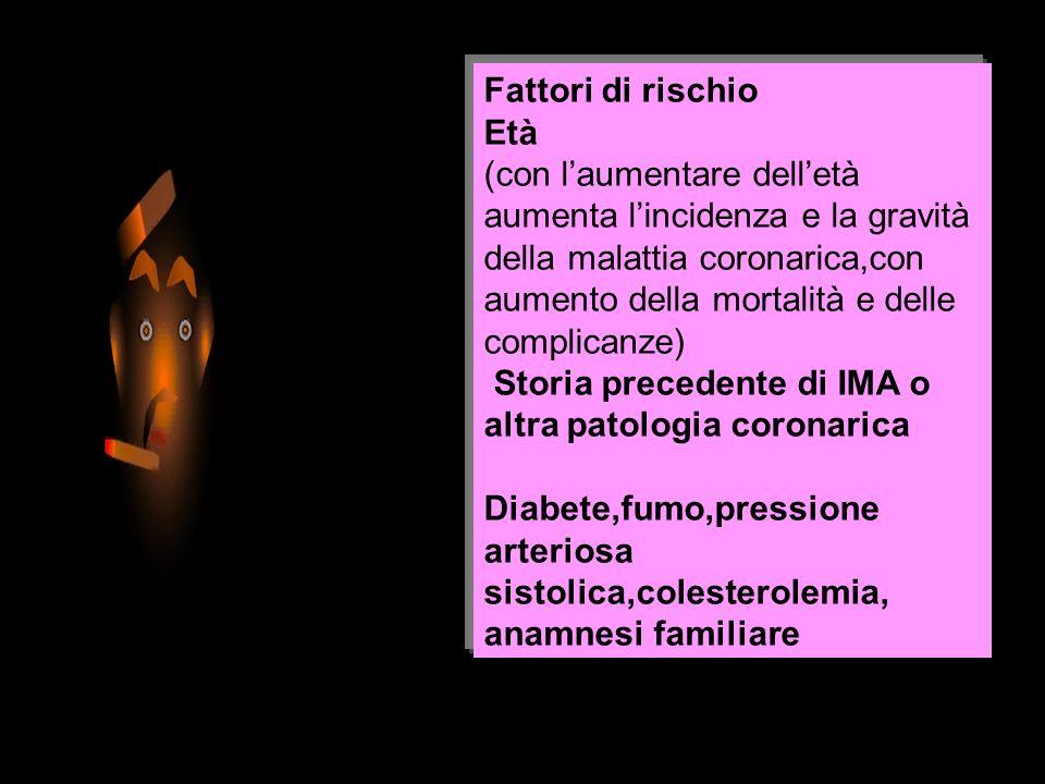 Fattori di rischio Età (con laumentare delletà aumenta lincidenza e la gravità della malattia coronarica,con aumento della mortalità e delle complican