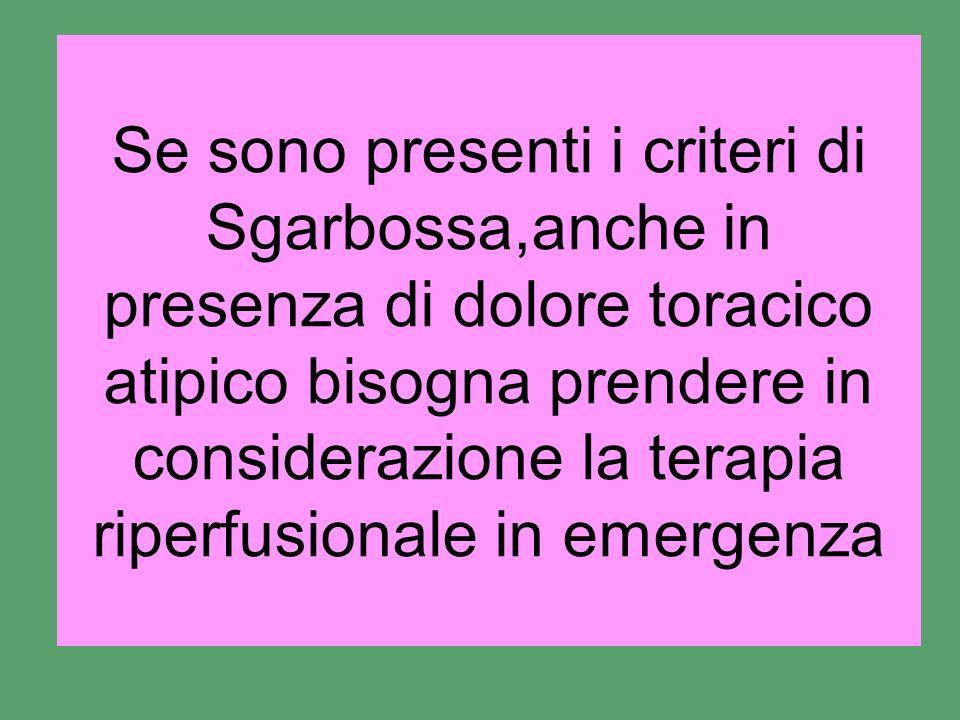 Se sono presenti i criteri di Sgarbossa,anche in presenza di dolore toracico atipico bisogna prendere in considerazione la terapia riperfusionale in e