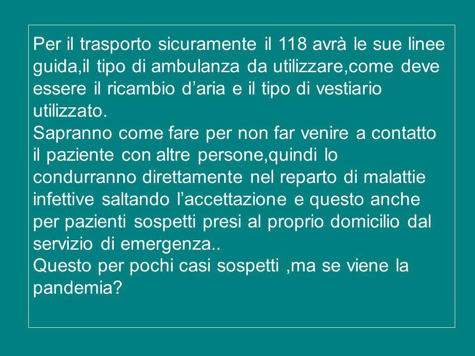 Per il trasporto sicuramente il 118 avrà le sue linee guida,il tipo di ambulanza da utilizzare,come deve essere il ricambio daria e il tipo di vestiar