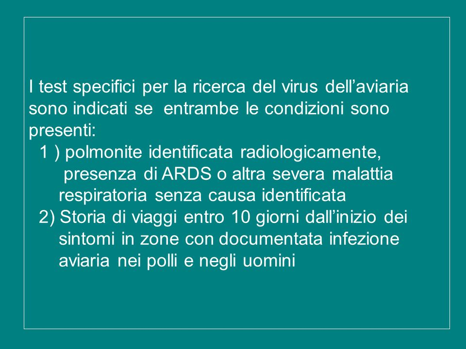 I test specifici per la ricerca del virus dellaviaria sono indicati se entrambe le condizioni sono presenti: 1 ) polmonite identificata radiologicamen