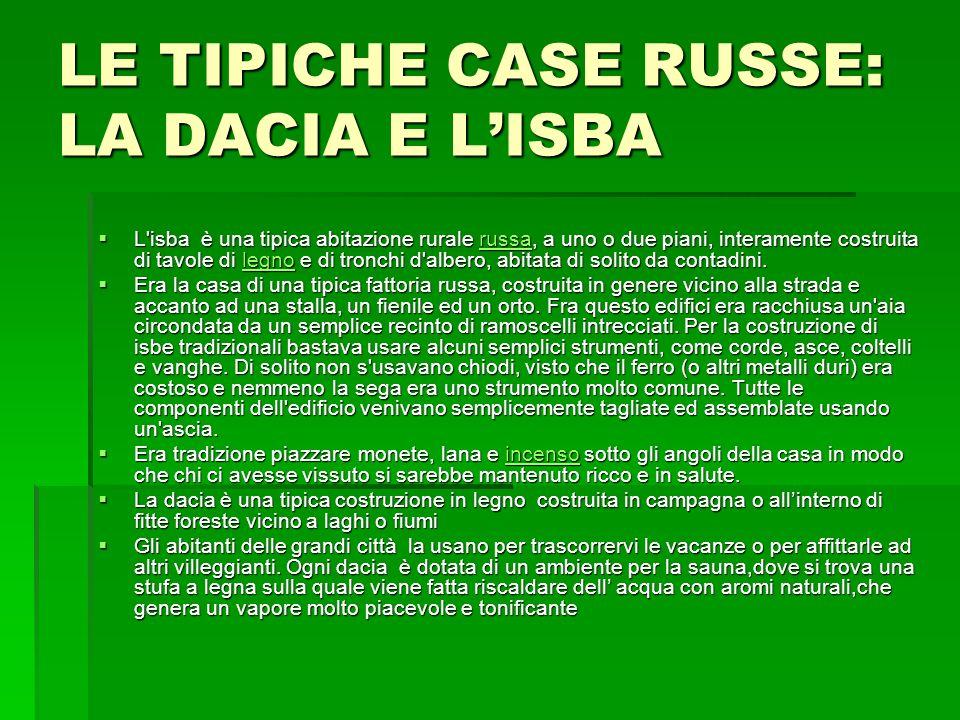 LE TIPICHE CASE RUSSE: LA DACIA E LISBA L'isba è una tipica abitazione rurale russa, a uno o due piani, interamente costruita di tavole di legno e di
