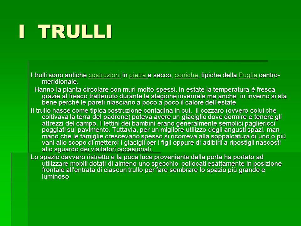 I TRULLI I trulli sono antiche costruzioni in pietra a secco, coniche, tipiche della Puglia centro- meridionale. costruzionipietraconichePugliacostruz